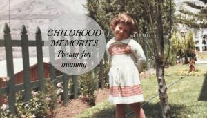 Childhood Memories – Posing for Mummy!