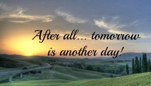 After All…..Tomorrow is Another Day!
