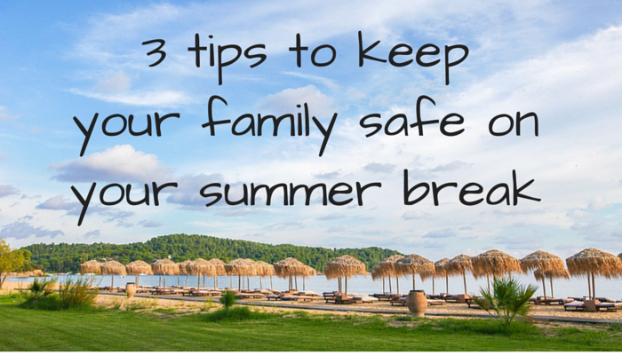 3 tips to keep your family safe on summer break FI