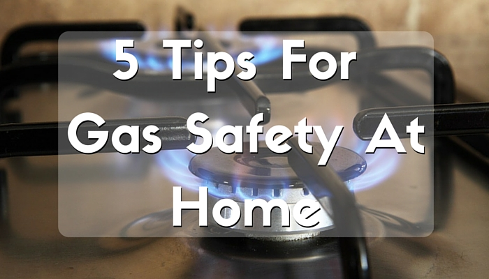 5 Tips For Gas Safety At Home