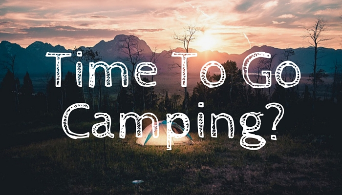 Is It Time To Go Camping