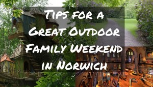 Tips for a Great Outdoor Family Weekend in Norwich