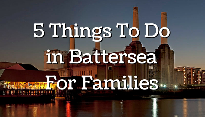 5 Things To Do in Battersea For Families