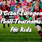 10 Great European Football Tournaments For Kids