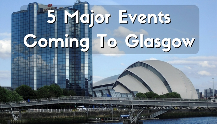 5 Major Events Coming To Glasgow