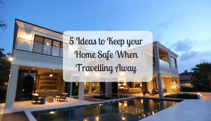 5-ideas-to-keep-your-home-safe-when-travelling-away