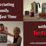 Appreciating Family Breakfast Time with Tefal Maison