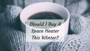 Should I Buy A Space Heater This Winter?