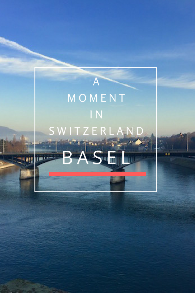 A MOMENT IN SWITZERLAND - Basel for Pinterest