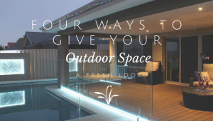 Four Ways To Give Your Outdoor Space A Fresh Look