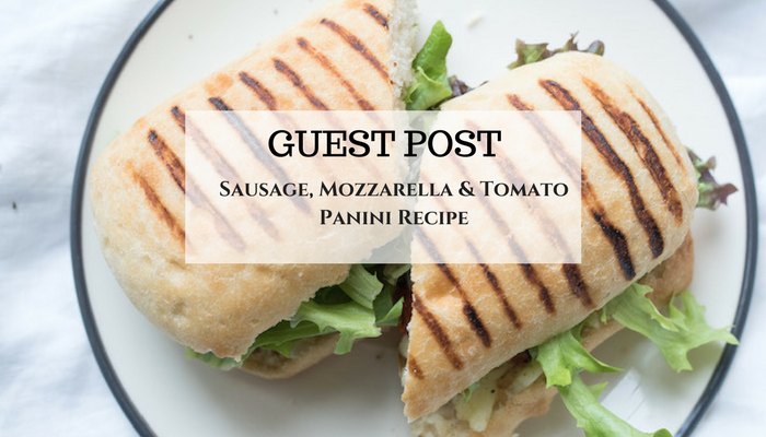 Sausage, Mozzarella & Tomato Panini Recipe - Guest Post