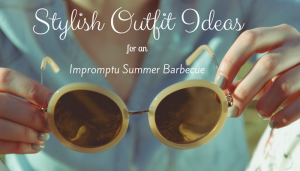 Stylish Outfit Ideas For An Impromptu Summer Barbecue