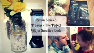 Braun Series 3 ProSkin – The Perfect Gift for Sensitive Dads