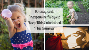 10 Easy and Inexpensive Ways to Keep Kids Entertained This Summer