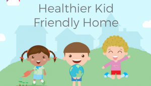 Healthier Kid Friendly Home