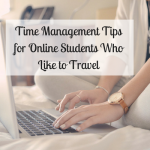 Time Management Tips for Online Students Who Like to Travel