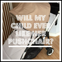 Will my child ever like her pushchair?