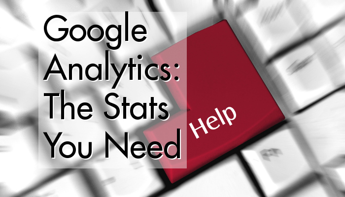 Google Analytics: The Stats You Need!