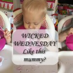 Wicked Wednesday – Like this Mummy?