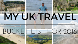 My UK Travel Bucket List for 2016
