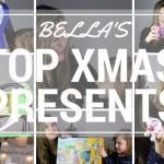 Bella's Top Xmas Presents