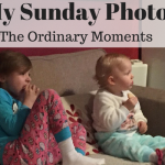 My Sunday Photo – The Ordinary Moments!
