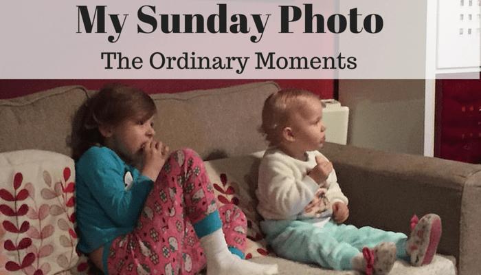My Sunday Photo – The Ordinary Moments!