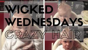 Wicked Wednesday – Crazy Hair!