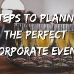 3 Steps To Planning The Perfect Corporate Event
