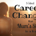 5 Ideal Career Changes for Mum's Stuck in a Rut