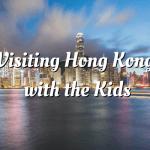 Visiting Hong Kong with the Kids