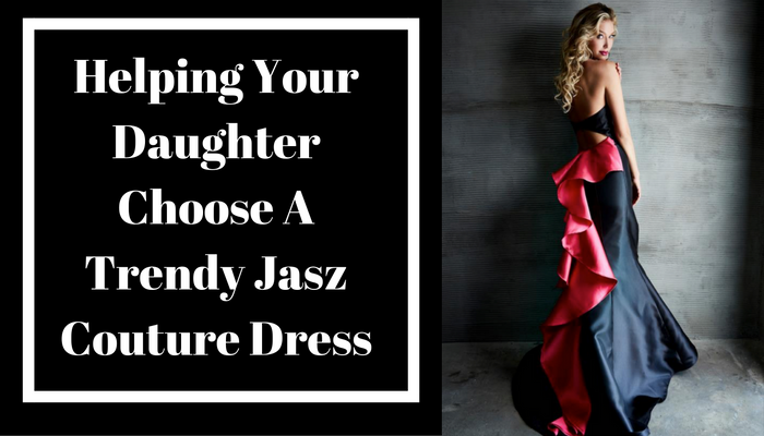 Helping Your Daughter Choose A Trendy Jasz Couture Dress