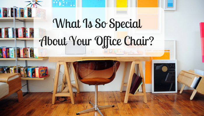 What Is So Special About Your Office Chair?