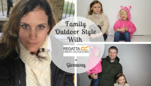 Family Outdoor Style With Regatta & Giveaway