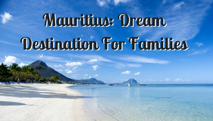Mauritius: Dream Destination For Families