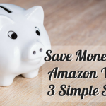 Save Money On Amazon With 3 Simple Steps