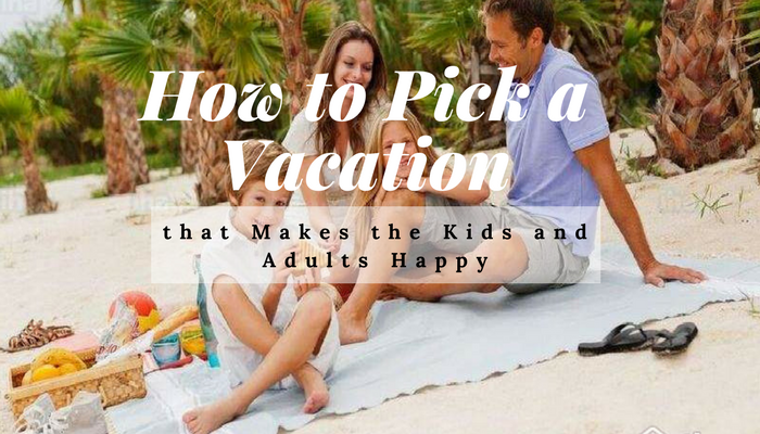 How to Pick a Vacation that Makes the Kids and Adults Happy