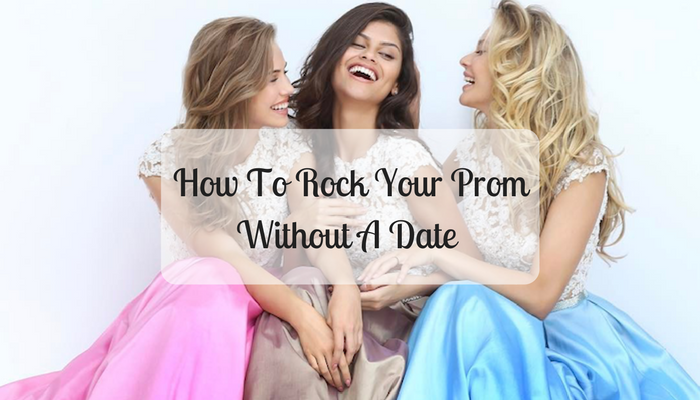 How To Rock Your Prom Without A Date