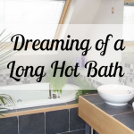 Dreaming Of A Long Hot Bath