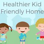Healthier Kid Friendly Home