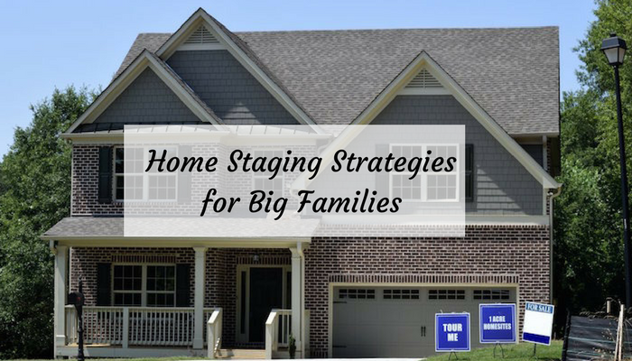 Home Staging Strategies for Big Families