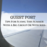 Tips For Flying This Summer With A Big Group Or With Kids – Guest Post