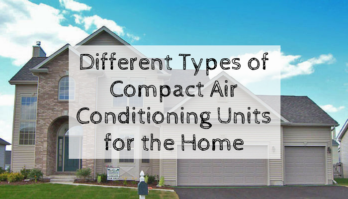 Different Types of Compact Air Conditioning Units for the Home