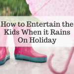 How to Entertain the Kids When it Rains On Holiday