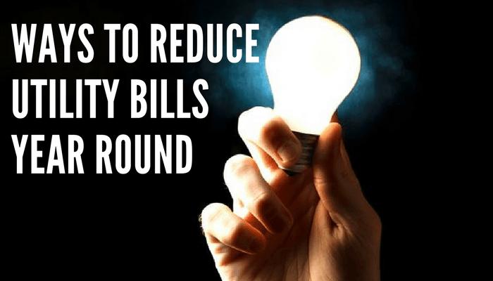 Ways to Reduce Utility Bills Year Round