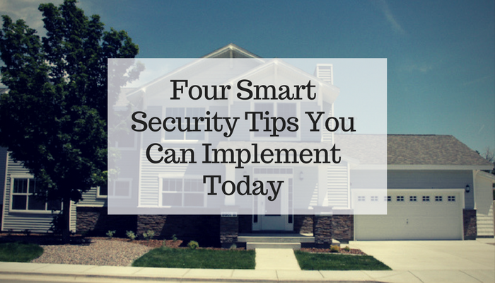 Four Smart Security Tips You Can Implement Today