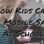 How Kids Can Be Mobile Safe At School