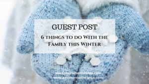 6 things to do With the Family this Winter – Guest Post