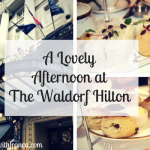 A Lovely Afternoon at The Waldorf Hilton