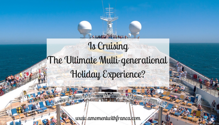 Is Cruising the Ultimate Multi-generational Holiday Experience?